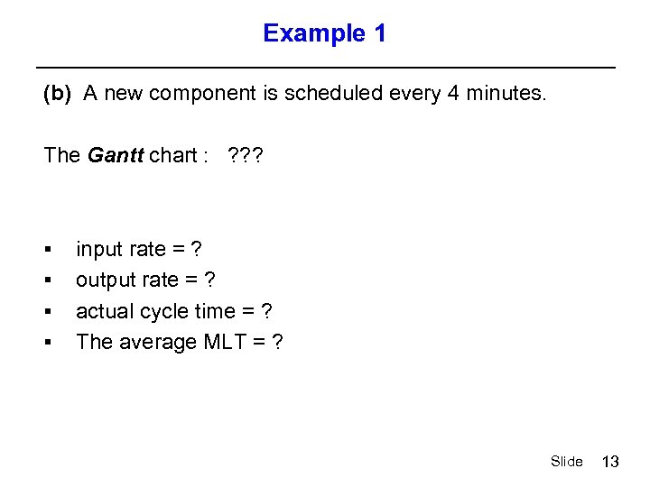 Example 1 (b) A new component is scheduled every 4 minutes. The Gantt chart