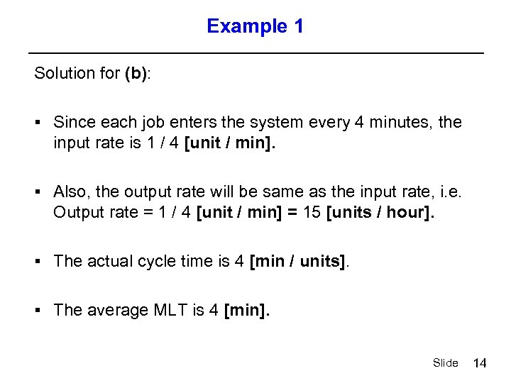 Example 1 Solution for (b): § Since each job enters the system every 4