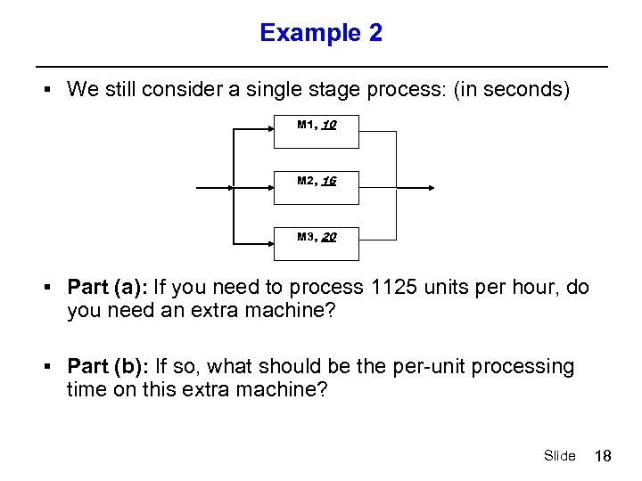 Example 2 § We still consider a single stage process: (in seconds) M 1,