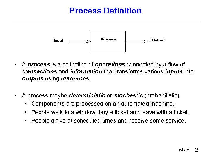 Process Definition Input Process Output § A process is a collection of operations connected