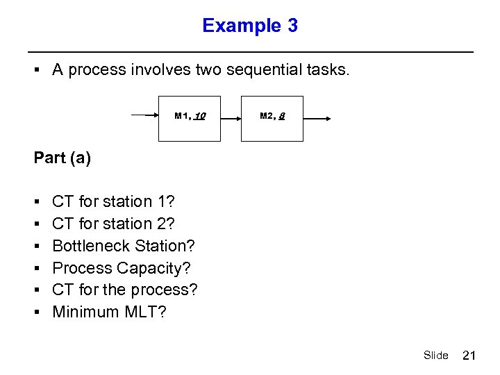 Example 3 § A process involves two sequential tasks. M 1, 10 M 2,