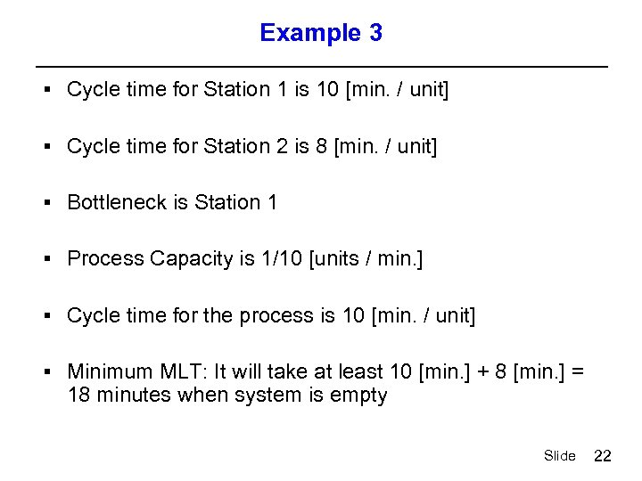 Example 3 § Cycle time for Station 1 is 10 [min. / unit] §
