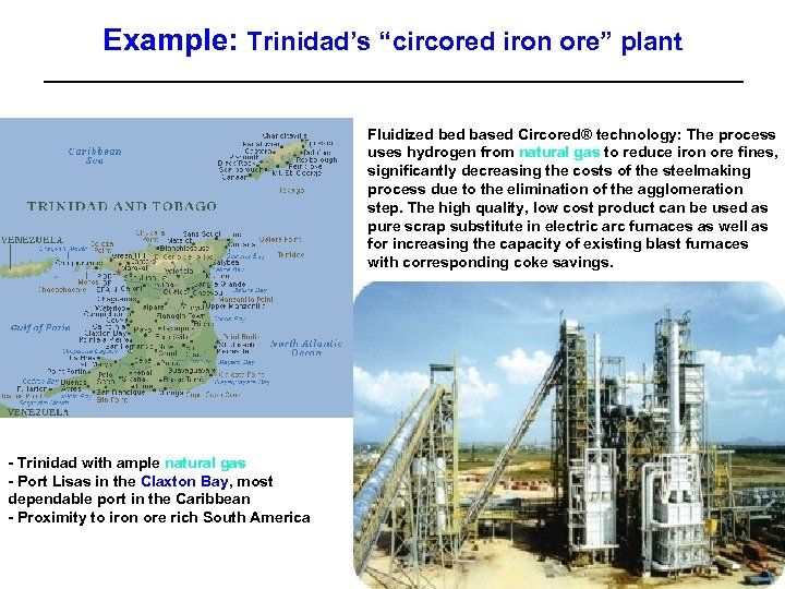 """Example: Trinidad's """"circored iron ore"""" plant Fluidized based Circored® technology: The process uses hydrogen"""