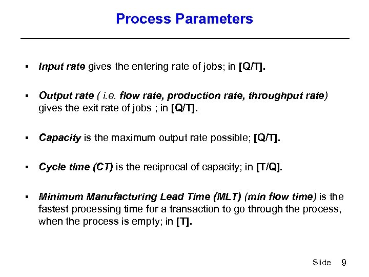 Process Parameters § Input rate gives the entering rate of jobs; in [Q/T]. §