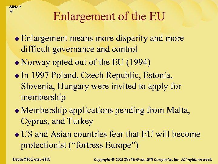 Slide 7 -9 Enlargement of the EU l Enlargement means more disparity and more