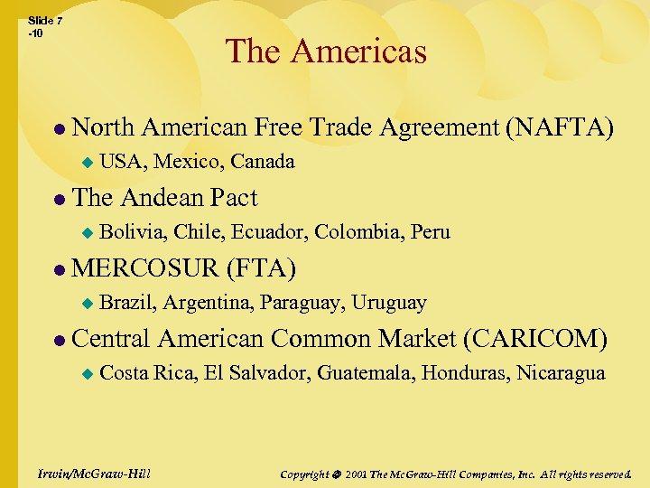 Slide 7 -10 The Americas l North u USA, Mexico, Canada l The u