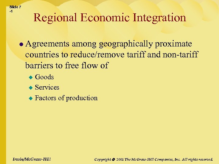 Slide 7 -1 Regional Economic Integration l Agreements among geographically proximate countries to reduce/remove