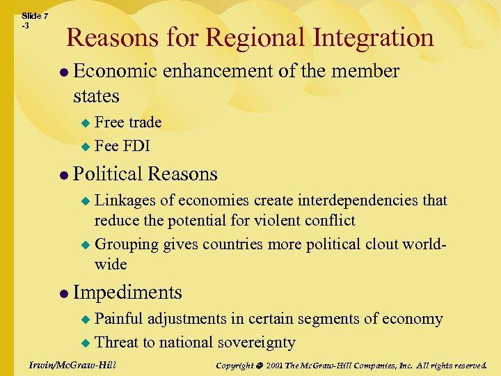 Slide 7 -3 Reasons for Regional Integration l Economic enhancement of the member states