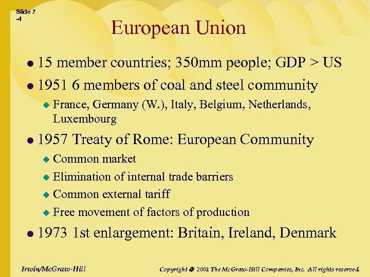 Slide 7 -4 European Union l 15 member countries; 350 mm people; GDP >