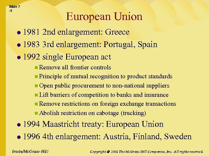 Slide 7 -5 European Union l 1981 2 nd enlargement: Greece l 1983 3