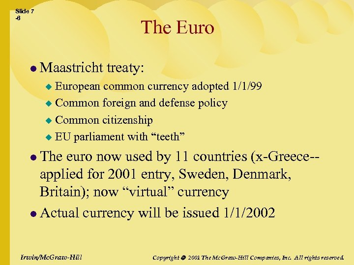 Slide 7 -6 The Euro l Maastricht treaty: European common currency adopted 1/1/99 u