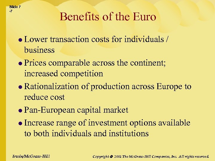 Slide 7 -7 Benefits of the Euro l Lower transaction costs for individuals /