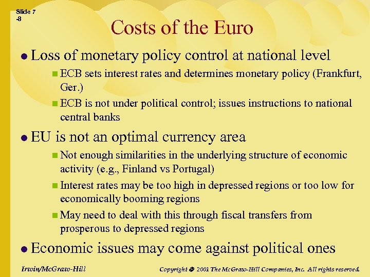 Slide 7 -8 Costs of the Euro l Loss of monetary policy control at