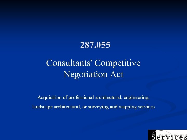 287. 055 Consultants' Competitive Negotiation Act Acquisition of professional architectural, engineering, landscape architectural, or
