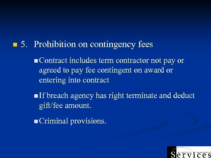 n 5. Prohibition on contingency fees n Contract includes term contractor not pay or