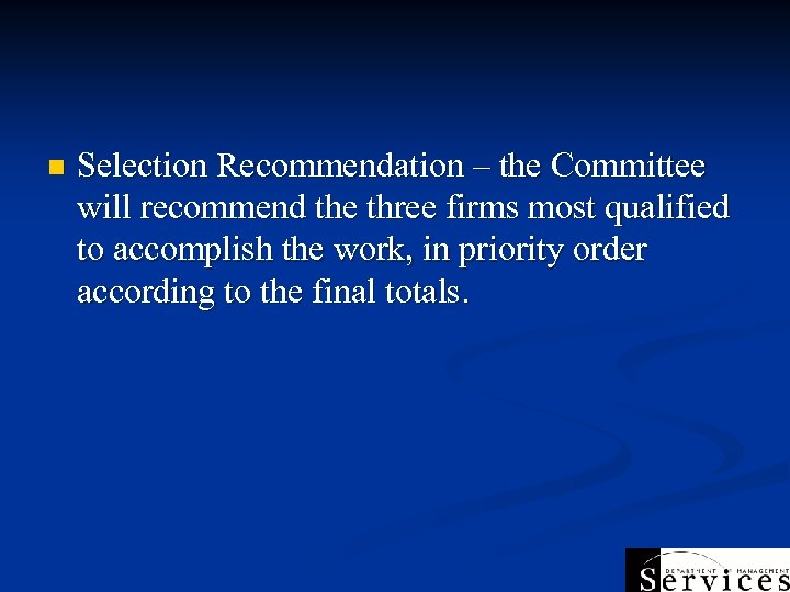n Selection Recommendation – the Committee will recommend the three firms most qualified to