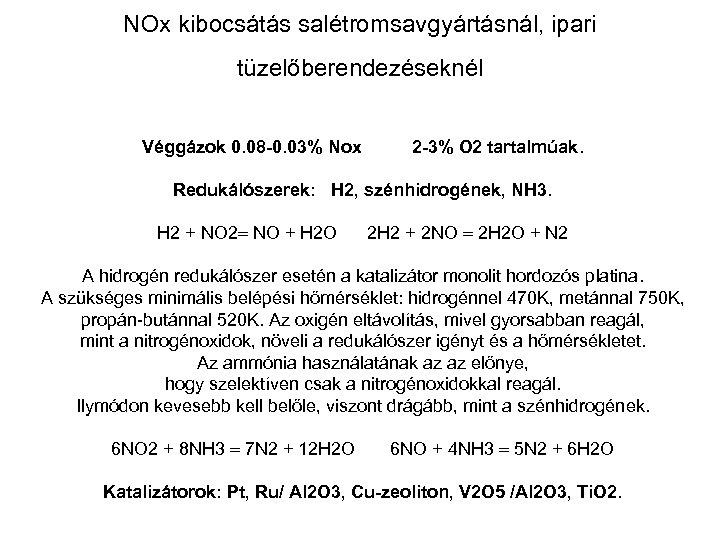 NOx kibocsátás salétromsavgyártásnál, ipari tüzelőberendezéseknél Véggázok 0. 08 -0. 03% Nox 2 -3% O