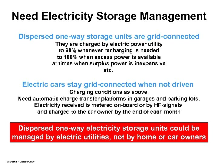 Need Electricity Storage Management Dispersed one-way storage units are grid-connected They are charged by