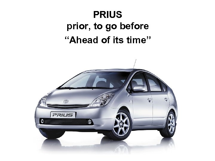 "PRIUS prior, to go before ""Ahead of its time"""