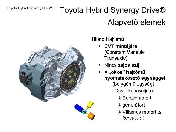 Toyota Hybrid Synergy Drive® Alapvető elemek PS Hibrid Hajtómű • CVT mintájára (Constant Variable