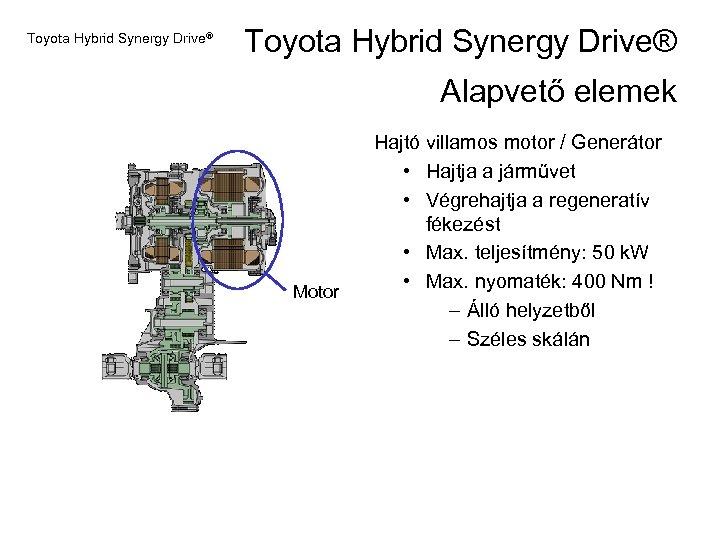 Toyota Hybrid Synergy Drive® Alapvető elemek Motor Hajtó villamos motor / Generátor • Hajtja