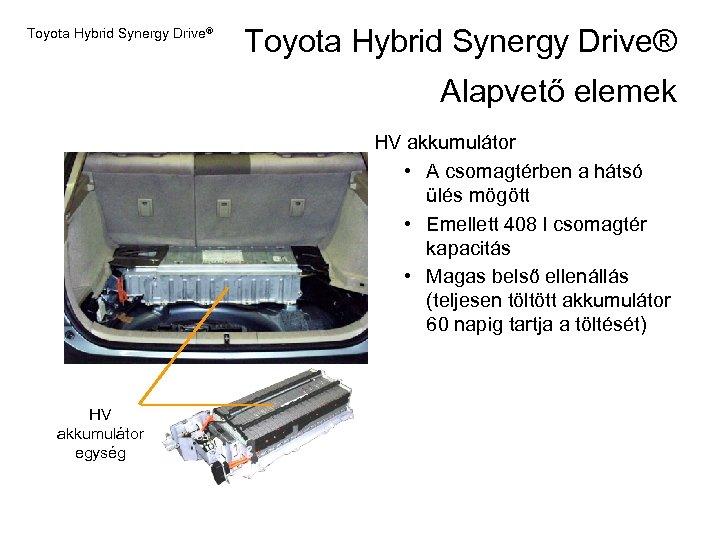 Toyota Hybrid Synergy Drive® Alapvető elemek HV akkumulátor • A csomagtérben a hátsó ülés