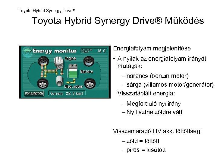 Toyota Hybrid Synergy Drive® Működés Energiafolyam megjelenítése • A nyilak az energiafolyam irányát mutatják: