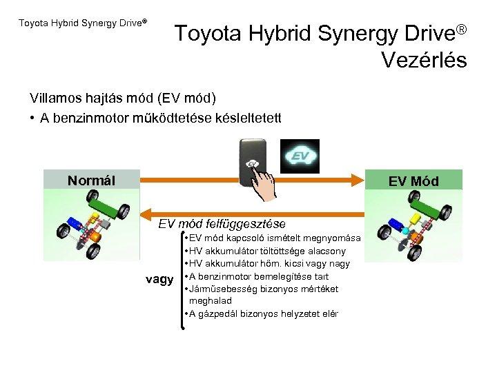 Toyota Hybrid Synergy Drive® Vezérlés Villamos hajtás mód (EV mód) • A benzinmotor működtetése