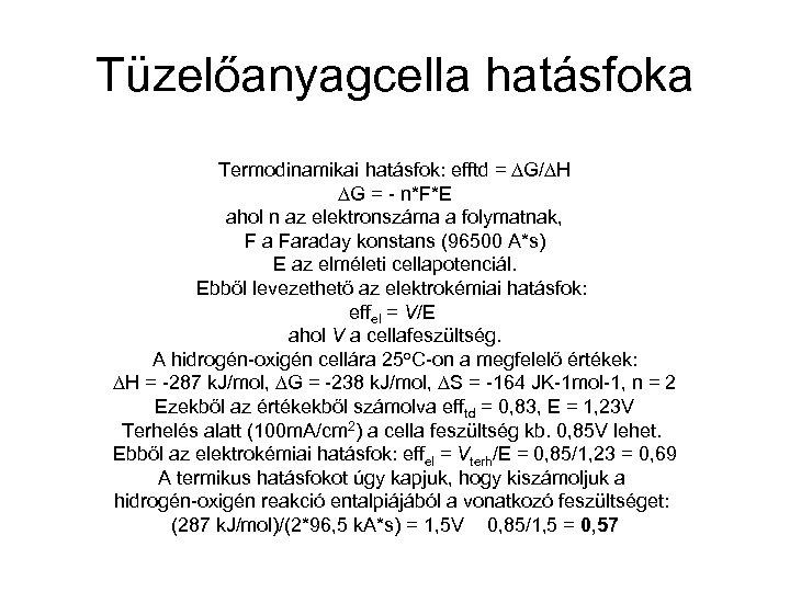 Tüzelőanyagcella hatásfoka Termodinamikai hatásfok: efftd = G/ H G = - n*F*E ahol n