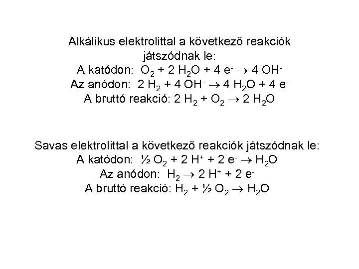 Alkálikus elektrolittal a következő reakciók játszódnak le: A katódon: O 2 + 2 H