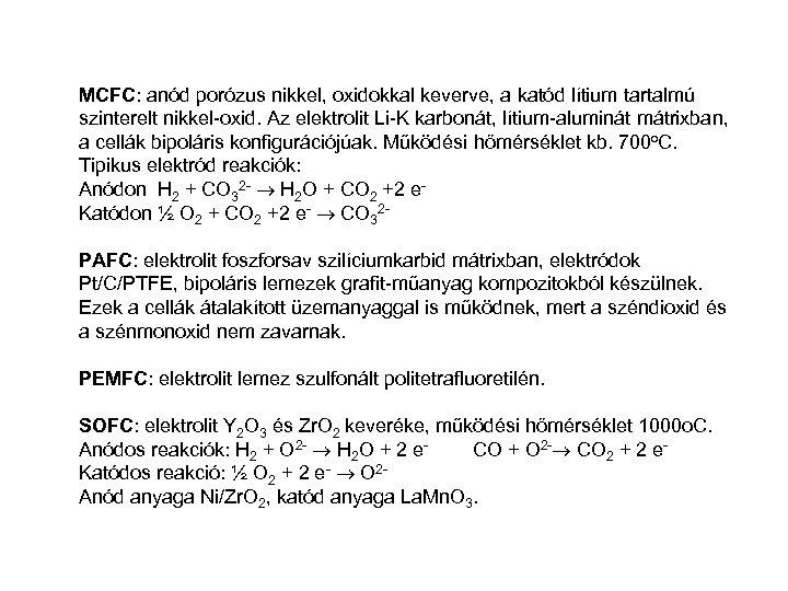 MCFC: anód porózus nikkel, oxidokkal keverve, a katód lítium tartalmú szinterelt nikkel-oxid. Az elektrolit