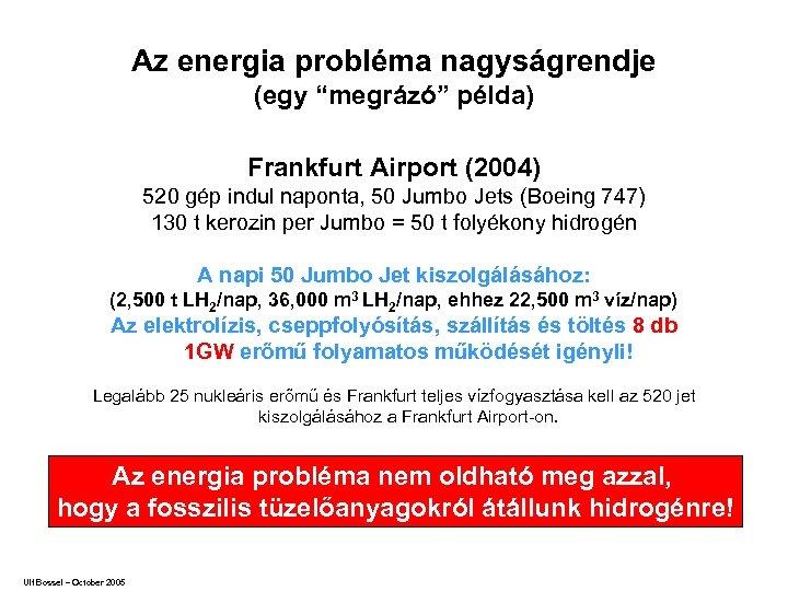 """Az energia probléma nagyságrendje (egy """"megrázó"""" példa) Frankfurt Airport (2004) 520 gép indul naponta,"""
