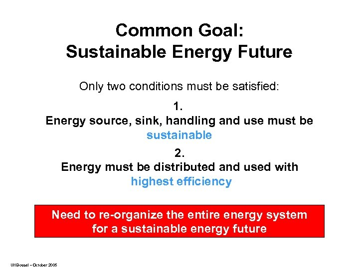 Common Goal: Sustainable Energy Future Only two conditions must be satisfied: 1. Energy source,