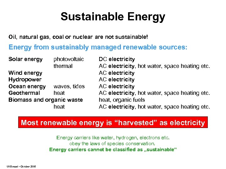 Sustainable Energy Oil, natural gas, coal or nuclear are not sustainable! Energy from sustainably