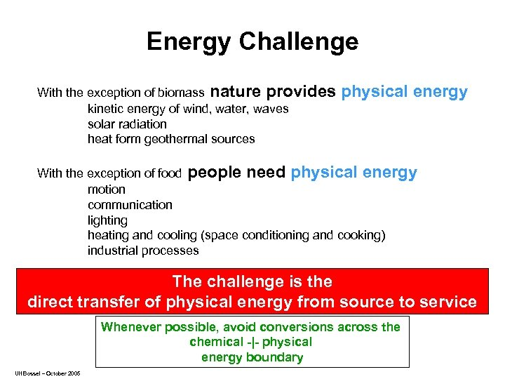 Energy Challenge With the exception of biomass nature provides kinetic energy of wind, water,