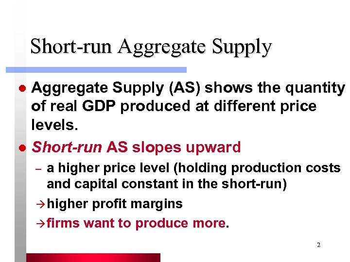 Short-run Aggregate Supply (AS) shows the quantity of real GDP produced at different price