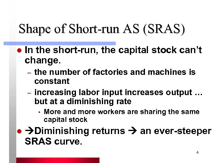 Shape of Short-run AS (SRAS) l In the short-run, the capital stock can't change.