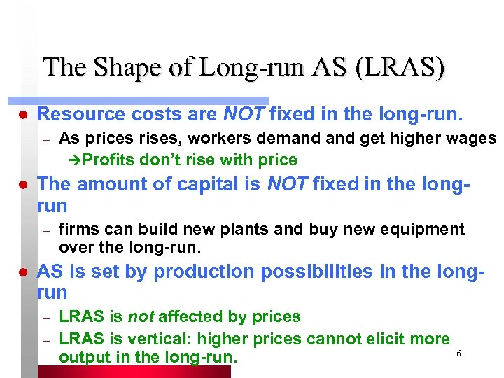 The Shape of Long-run AS (LRAS) l Resource costs are NOT fixed in the