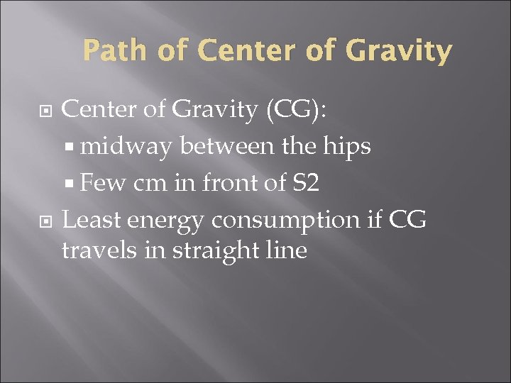 Path of Center of Gravity (CG): midway between the hips Few cm in front