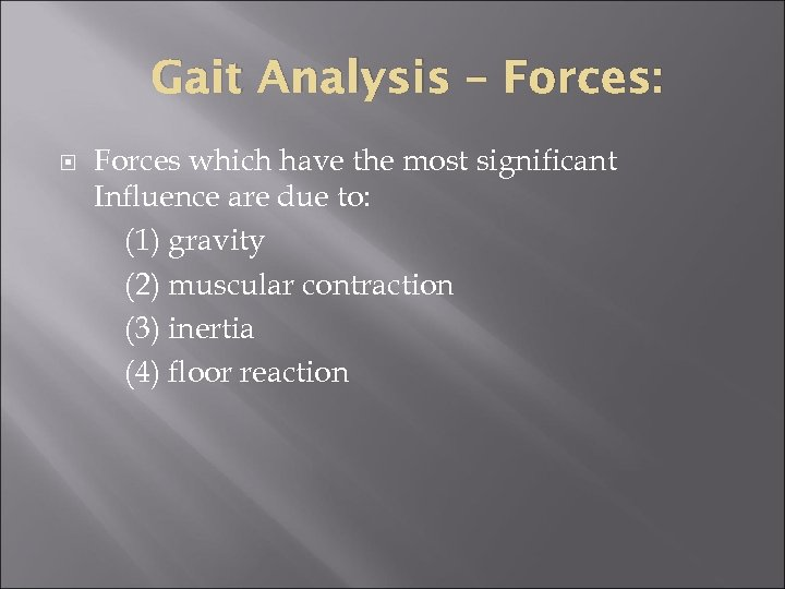 Gait Analysis – Forces: Forces which have the most significant Influence are due to: