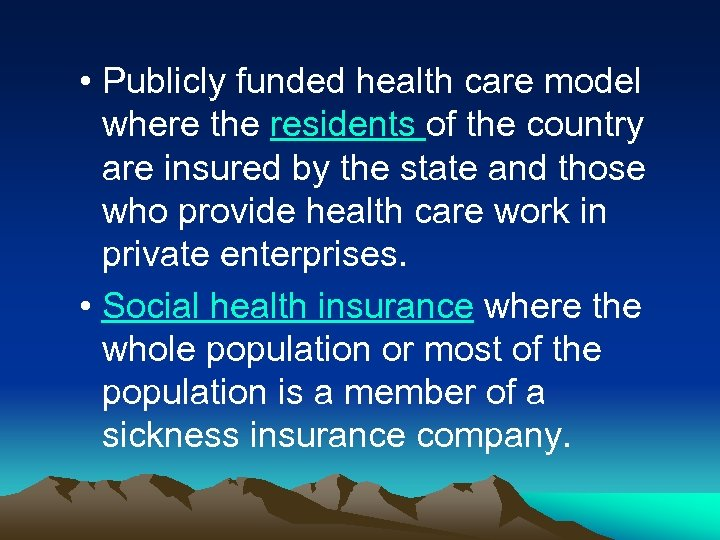 • Publicly funded health care model where the residents of the country are