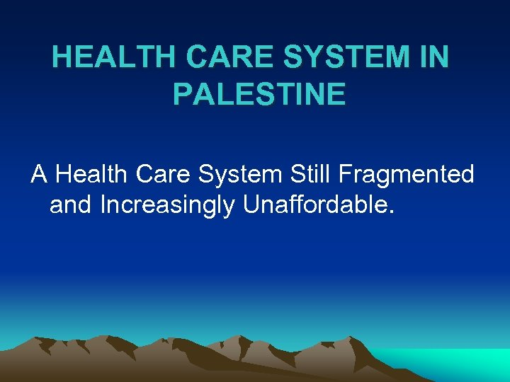 HEALTH CARE SYSTEM IN PALESTINE A Health Care System Still Fragmented and Increasingly Unaffordable.
