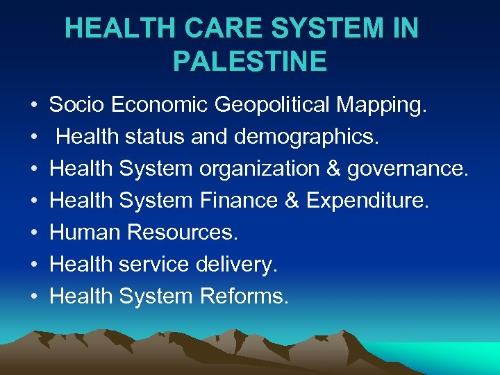 HEALTH CARE SYSTEM IN PALESTINE • • Socio Economic Geopolitical Mapping. Health status and
