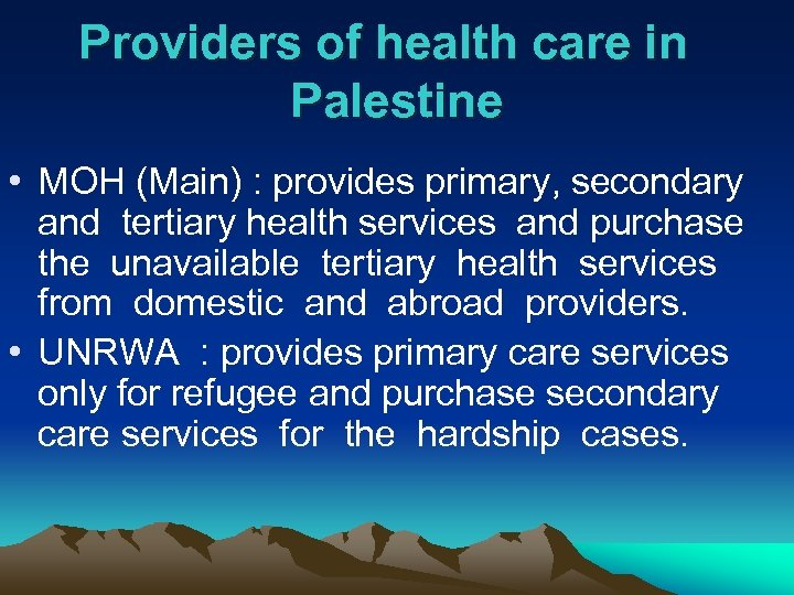 Providers of health care in Palestine • MOH (Main) : provides primary, secondary and
