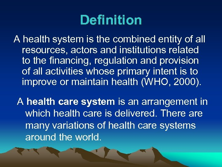 Definition A health system is the combined entity of all resources, actors and institutions