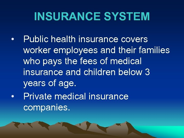 INSURANCE SYSTEM • Public health insurance covers worker employees and their families who pays