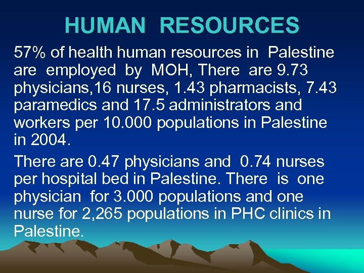 HUMAN RESOURCES 57% of health human resources in Palestine are employed by MOH, There