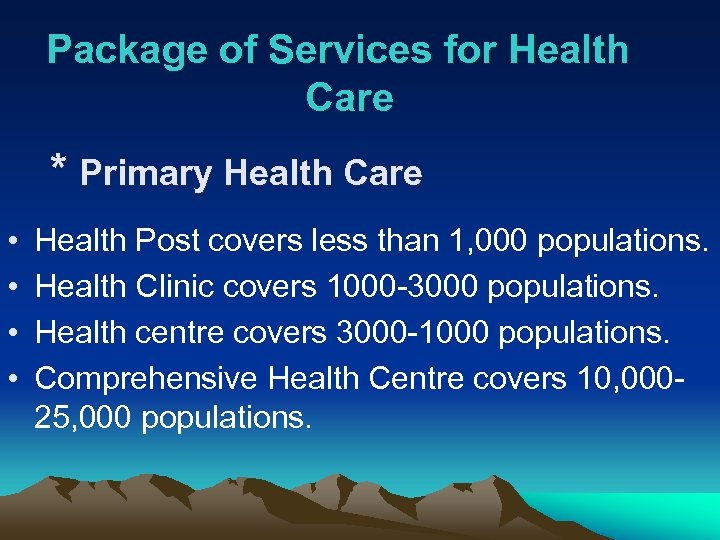 Package of Services for Health Care * Primary Health Care • • Health Post