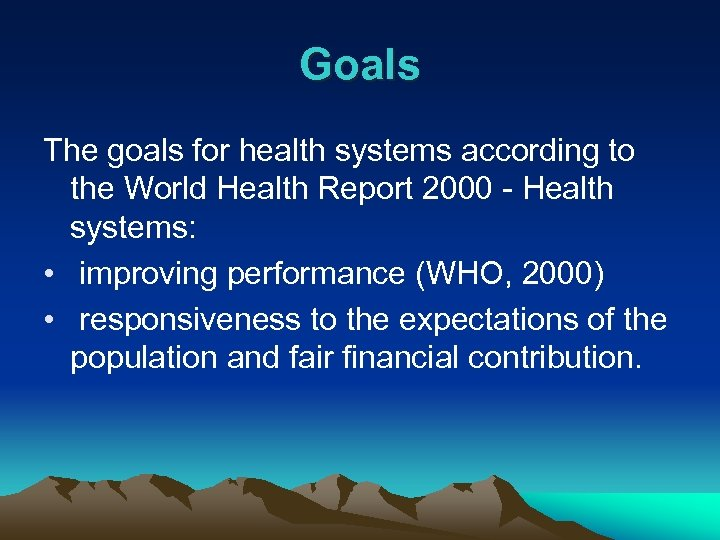 Goals The goals for health systems according to the World Health Report 2000 -