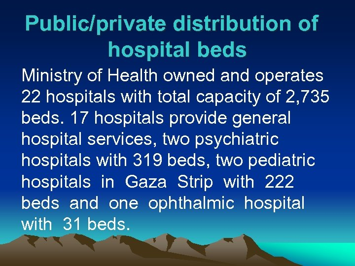 Public/private distribution of hospital beds Ministry of Health owned and operates 22 hospitals with